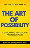 The Topline Summary of Benjamin and Rosamund Zander's The Art of Possibility - How to Transform your Personal and Professional Life (Topline Summaries)