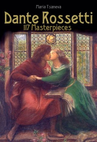 Dante Rossetti: 117 Masterpieces (Annotated Masterpieces Book 45)