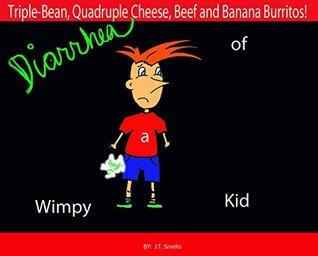 Diarrhea of a Wimpy Kid: Triple Bean, Quadruple Cheese, Beef and Banana Burritos!