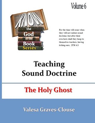 The Holy Ghost: Teaching Sound Doctrine (Know The God Of The Book Series 6)
