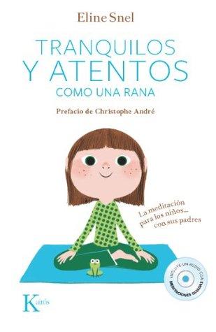 Sitting Still Like A Frog Mindfulness Exercises For Kids By Eline Snel