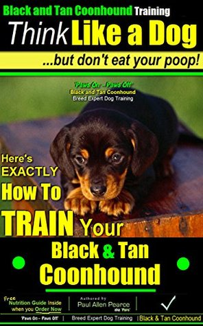 Black and Tan Coonhound, Black and Tan Coonhound Training A: Think Like a Dog, But Don't Eat Your Poop! | Black and Tan Coonhound Breed Expert Training: Black and Tan Coonhound