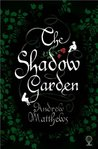 The Shadow Garden by Andrew  Matthews
