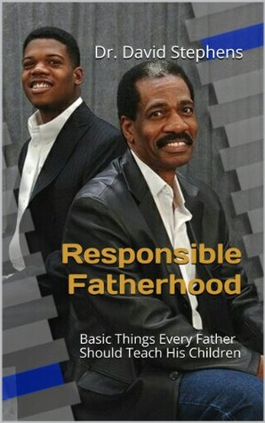Responsible Fatherhood: Basic Things Every Father Should Teach His Children