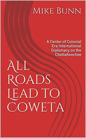 All Roads Lead to Coweta: A Center of Colonial Era International Diplomacy on the Chattahoochee