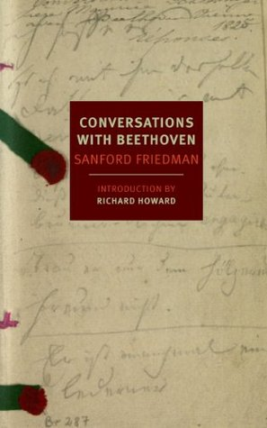 Ebook Conversations with Beethoven (NYRB Classics) by Sanford Friedman read!