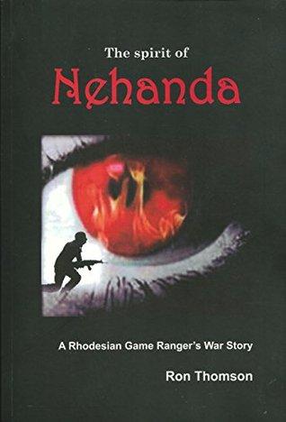 The Spirit of Nehanda: A Rhodesian Game Ranger's War Story