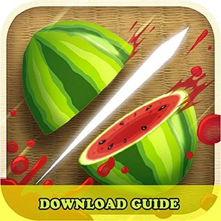 FRUIT NINJA GAME: HOW TO DOWNLOAD FOR KINDLE FIRE HD HDX + TIPS: The Complete Install Guide and Strategies: Works on ALL Devices!