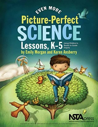 Even More Picture-Perfect Science Lessons: Using Children's Books to Guide Inquiry, K-5 (Picture Perfect Science Lessons Book 3)