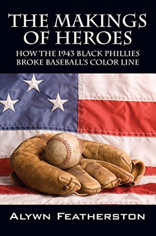 The Makings of Heroes: How the 1943 Black Phillies Broke Baseball's Color Line