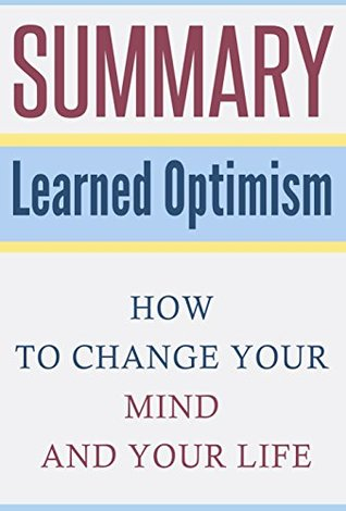 Summary: Learned Optimism: How to Change Your Mind and Your Life