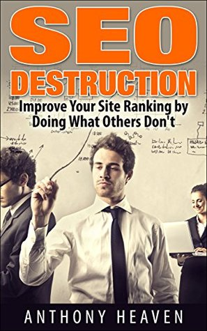 SEO Destruction: How To Rank Your Site in Hours (Wordpress SEO, SEO 2014,SEO for Dummies,SEO for Beginners, SEO Made Simple)
