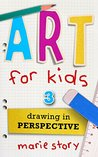 Art For Kids: Drawing In Perspective