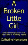 A Broken Little Girl: One Womans Journey From Heartache to Warming Hearts (From No One to Nurse Book 1)