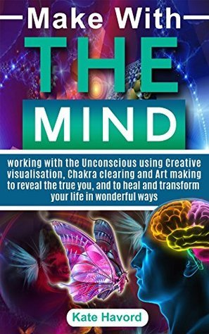 Make with THE Mind: working with the Unconscious using Creative Visualisation,Chakra clearing and art making to reveal the true you and to heal and transform your life in wonderful ways.