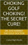 CHOKING GOLF CHOKING! The Secret Cure!