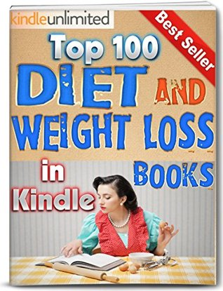 Diet and Weight Loss: In Kindle - Top 100 Diet and Weight Loss Books