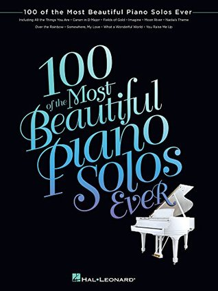 100 of the Most Beautiful Piano Solos Ever (Songbook) by Hal Leonard Publishing Company