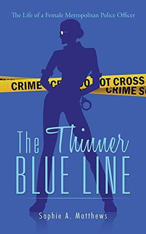 The Thinner Blue Line: The Life of a Female Metropolitan Police Officer