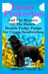 Lacey Pinkerton And The Mystery Of The Stolen Double Fudgy Fudge Ice Cream Sandwiches (Lacey Pinkerton Mysteries Book 1)