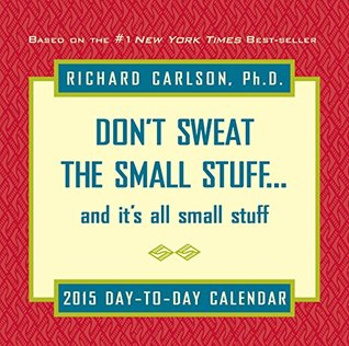Don't Sweat the Small Stuff 2015 Day-to-Day Calendar