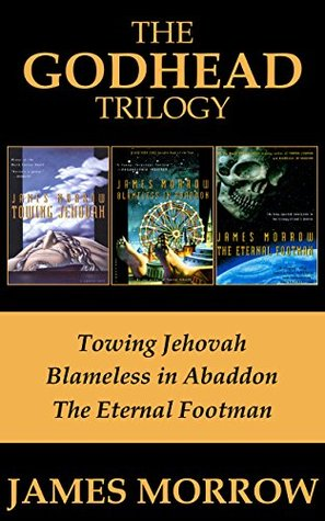 The Godhead Trilogy: Towing Jehovah / Blameless in Abaddon / The Eternal Footman(Godhead 1-3)