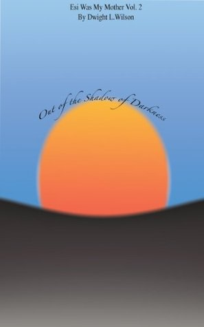 Out of the Shadow of Darkness (Esi was my Mother, #2)