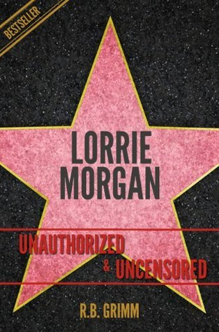 Lorrie Morgan Unauthorized & Uncensored