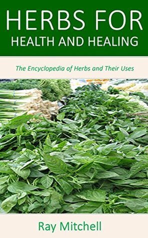 Herbs for Health and Healing: The Encyclopedia of Herbs and Their Uses
