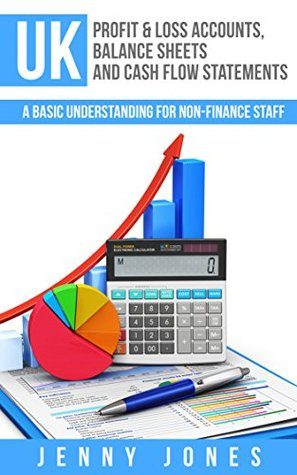 UK Profit & Loss Accounts, Balance Sheets and Cash Flow Statements: A Basic Understanding for Non-Finance Staff