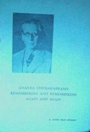 Ananda Coomaraswamy: Remembering And Remembering Again and Again