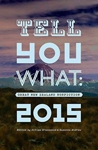Tell You What: Great New Zealand Nonfiction, 2015