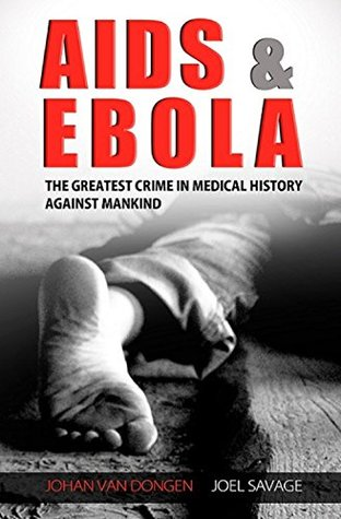 AIDS AND EBOLA: The Greatest Crime In Medical History Against Mankind