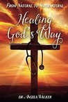 From Natural to Supernatural, HEALING GOD'S WAY