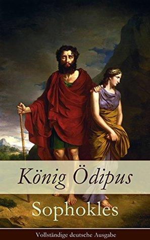 König Ödipus (Vollständige deutsche Ausgabe): Der zweite Teil der Thebanischen Trilogie