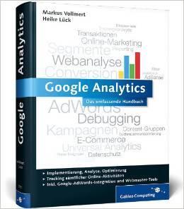 Google Analytics: Das umfassende Handbuch. Inkl. Google AdWords-Integration und Google Webmaster Tools