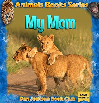 kids books: My Mom - LION (Animal Book) Animal Habitats (animals books for kids) (books about animals for children Book 5)