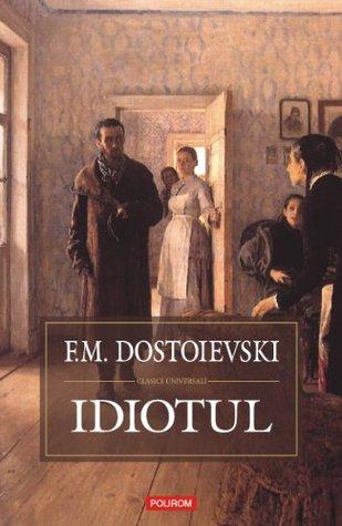 Idiotul by Fyodor Dostoyevsky