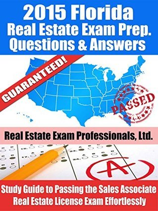 2015 Florida Real Estate Exam Prep Questions and Answers: Study Guide to Passing the Sales Associate Real Estate License Exam Effortlessly