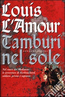 Ebook Tamburi nel sole by Louis L'Amour TXT!