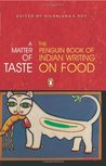 A Matter of Taste: The Penguin Book of Indian Writing on Food