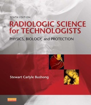 Radiologic Science for Technologists - E-Book: Physics, Biology, and Protection (Radiologic Science for Technologists: Physics, Biology and Protection)