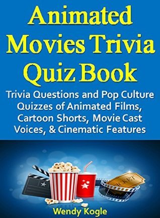 Animated Movies Trivia Quiz Book: Trivia Questions and Pop Culture Quizzes of Animated Films, Cartoon Shorts, Movie Cast Voices, & Cinematic Features