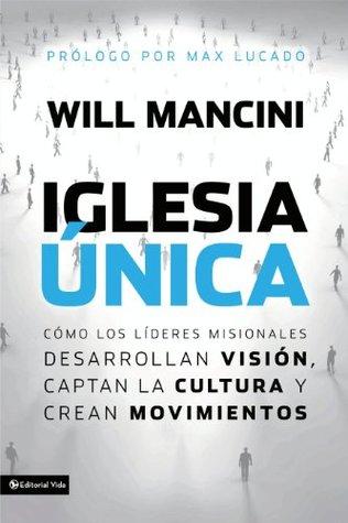Iglesia unica: Como los lideres misionales desarrollan vision, captan la cultura y crean movimientos (Leadership Networks) (ePUB)