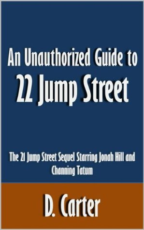 An Unauthorized Guide to 22 Jump Street: The 21 Jump Street Sequel Starring Jonah Hill and Channing Tatum [Article]