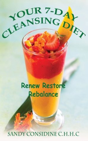 Your 7-Day Cleansing Diet: Renew, Restore, Rebalance, Rejuvenate and Lose Weight
