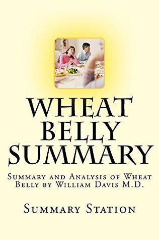 Wheat Belly: Lose the Wheat, Lose the Weight, and Find your Path Back to Health (Summary): Summary and Analysis