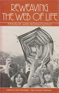 Reweaving the Web of Life: Feminism and Nonviolence