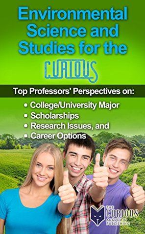 Environmental Science and Studies for the Curious: Top Professors' Perspectives on College/University Major, Scholarships, Research Issues, and Career Options