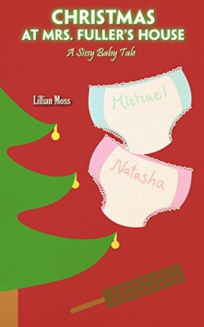 Christmas at Mrs. Fuller's House (A Sissy Baby Tale): A story of erotic regression at Christmas!